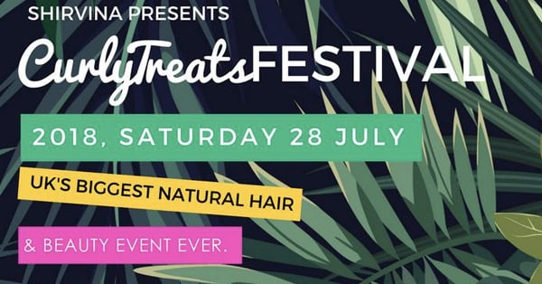 2018 CurlyTreats Fest: UK's Biggest Natural Hair & Beauty Event - July 28, 2018