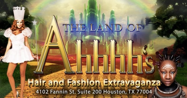 The Land Of Ahhhh's: Hair & Fashion Extravaganza - April 22, 2018 - Houston
